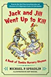 img - for Jack and Jill Went Up to Kill: A Book of Zombie Nursery Rhymes book / textbook / text book
