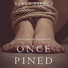 Once Pined: A Riley Paige Mystery, Book 6 Audiobook by Blake Pierce Narrated by Elaine Wise