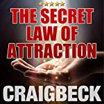 The Secret Law of Attraction: Ask, Believe, Receive | Craig Beck