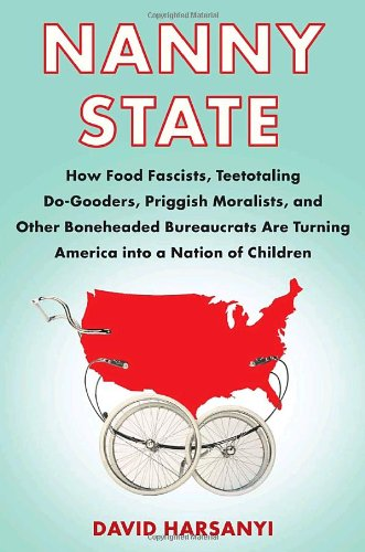 Nanny State: How Food Fascists, Teetotaling Do-Gooders,...