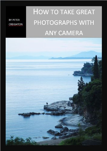 How to Take Great Photographs With Any Camera