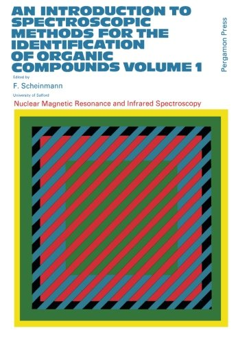 An Introduction To Spectroscopic Methods For The Identification Of Organic Compounds: Nuclear Magnetic Resonance And Infrared Spectroscopy (Volume 1)