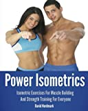 img - for Power Isometrics: The Complete Course that allows you to Build a Strong and Athletic Body in only 30 minutes a Day! (Animal Kingdom Workouts) book / textbook / text book
