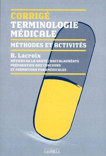 Terminologie médicale Méthodes et activités Métiers de la santé, baccalauréats, préparation aux concours et formations paramédicales : Corrigé