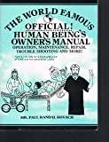 img - for World Famous Official! Human Being's Owner's Manual (Operation, Maintenance, Repair, Troubleshooting and more!) book / textbook / text book