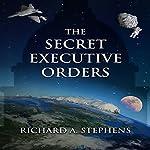 The Secret Executive Orders | Richard A. Stephens
