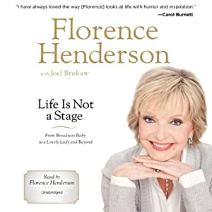 Life Is Not a Stage: From Broadway Baby to a Lovely Lady and Beyond | [Florence Henderson, Joel Brokaw]