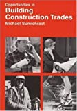 img - for Opportunites in Building Construction Trades (Opportunities in ...) book / textbook / text book