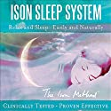 The Ison Sleep System: Relax and Sleep - Easily and Naturally  by David Ison Narrated by David Ison