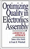 Optimizing Quality in Electronics Assembly: A Heretical Approach (0070592292) by Smith,James