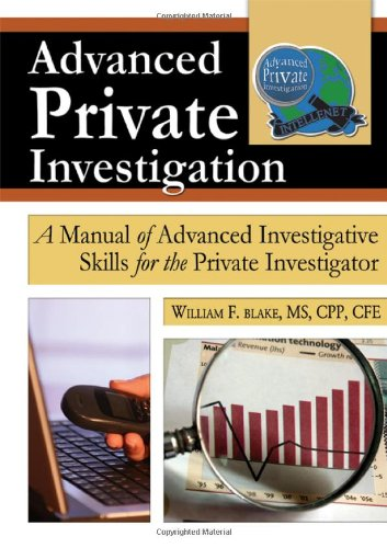 Advanced Private Investigation: A Manual of Advanced Investigative Skills for the Private Investigator
