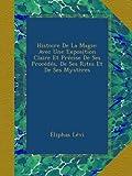 Histoire De La Magie: Avec Une Exposition Claire Et Précise De Ses Procédés, De Ses Rites Et De Ses Mystères (French Edition)