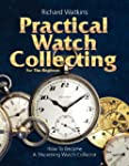 Practical Watch Collecting for the Be...