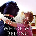 Where We Belong (       UNABRIDGED) by Catherine Ryan Hyde Narrated by Vanessa Johansson
