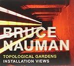 Bruce Nauman - Topological Gardens -...