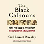 The Black Calhouns: From Civil War to Civil Rights with One African American Family | Gail Lumet Buckley