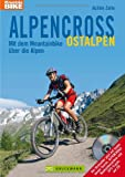 Alpencross Ostalpen: Mit dem Mountainbike über die Alpen: 20 neue MTB-Touren, 268 Pässe. Mit detaillierten Infos zur Streckenführung, Schwierigkeit und GPS-Daten