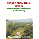 Escape from Italy, 1943-45: Allied Escapers and Helpers in Fascist Italyby Malcolm Edward Tudor