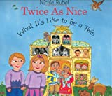 Twice As Nice: What It's Like To Be a Twin (0374318360) by Rubel, Nicole
