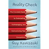 Reality Check: The Irreverent Guide to Outsmarting, Outmanaging, and Outmarketing Your Competition ~ Guy Kawasaki