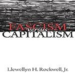 Fascism Versus Capitalism | Llewellyn H. Rockwell Jr.