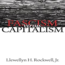Fascism Versus Capitalism (       UNABRIDGED) by Llewellyn H. Rockwell Jr. Narrated by Scott Horton