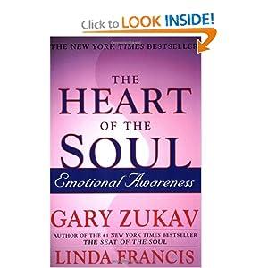 The Heart of the Soul : Emotional Awareness Gary Zukav and Linda Francis
