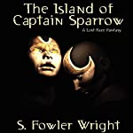 The Island of Captain Sparrow: A Lost Race Fantasy | S. Fowler Wright