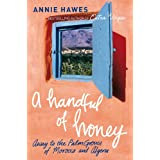 A Handful of Honey: Away to the Palm Groves of Morocco and Algeriaby Annie Hawes