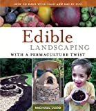 img - for Edible Landscaping with a Permaculture Twist: How to Have Your Yard and Eat It Too book / textbook / text book