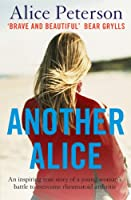 Another Alice: An inspiring true story of a young woman's battle to overcome rheumatoid arthritis
