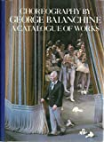 Choreography of George Balanchine: 2A Catalogue of Works