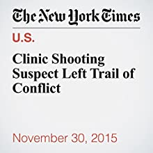 Clinic Shooting Suspect Left Trail of Conflict (       UNABRIDGED) by Julie Turkewitz, Richard Fausset, Alan Blinder, Benjamin Mueller Narrated by Keith Sellon-Wright