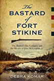 img - for The Bastard of Fort Stikine: The Hudson's Bay Company and the Murder of John McLoughlin Jr. book / textbook / text book