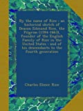 By the name of Rice : an historical sketch of Deacon Edmund Rice, the Pilgrim (1594-1663), founder of the English Family of Rice in the United States : and of his descendants to the fourth generation