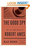 The Good Spy: The Life and Death of Robert Ames
