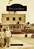 img - for Falcon Field (Images of America) (Images of America (Arcadia Publishing)) book / textbook / text book