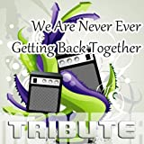 We Are Never Ever Getting Back Together - Karaoke