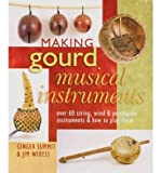 img - for Making Gourd Musical Instruments: Over 60 String, Wind & Percussion Instruments & How to Play Them (Paperback) - Common book / textbook / text book