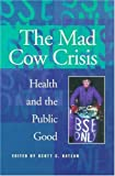 img - for Mad Cow Crisis: Health And The Public Good book / textbook / text book