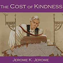 The Cost of Kindness (       UNABRIDGED) by Jerome K. Jerome Narrated by Cathy Dobson