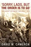 img - for Sorry, Lads, but the Order Is to Go: The August Offensive, Gallipoli: 1915 book / textbook / text book