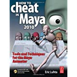 How to Cheat in Maya 2010: Tools and Techniques for the Maya Animator ~ Eric Luhta