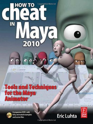 How to Cheat in Maya 2010: Tools and Techniques for the...