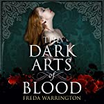 The Dark Arts of Blood: Blood Wine, Book 4 | Freda Warrington