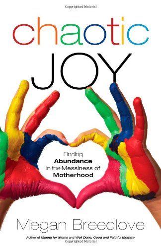 Chaotic Joy: Finding Abundance in the Messiness of Motherhood PDF