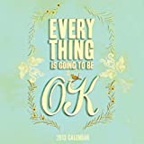 2013 Wall Calendar: Everything Is Going to Be OK