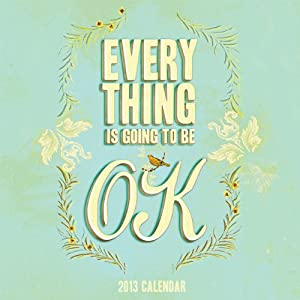 2013 Wall Calendar: Everything Is Going to Be OK Chronicle Books