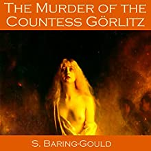 The Murder of the Countess Görlitz (       UNABRIDGED) by Sabine Baring-Gould Narrated by Cathy Dobson