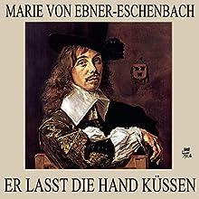 Er lasst die Hand küssen (       ungekürzt) von Marie von Ebner-Eschenbach Gesprochen von: Simon Pichler